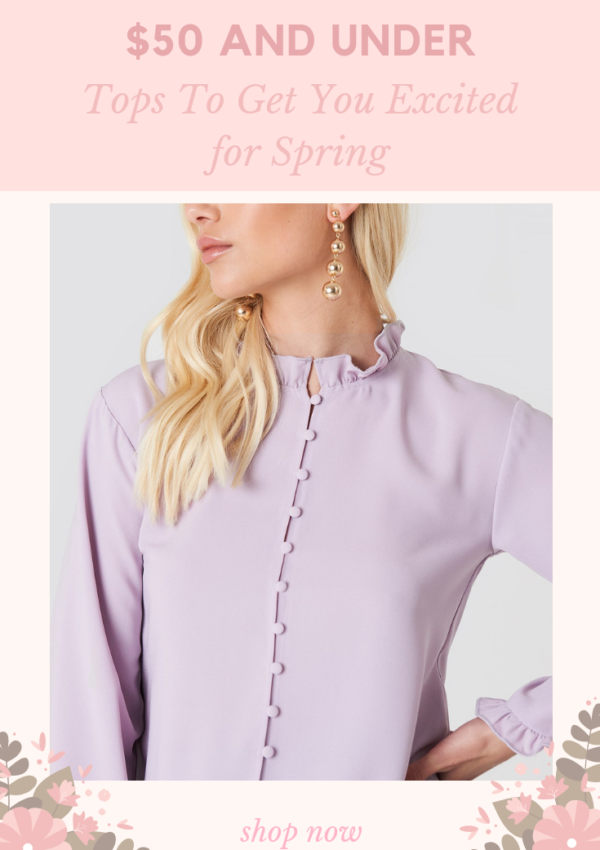 $50 And Under Tops To Get You Excited for Spring
